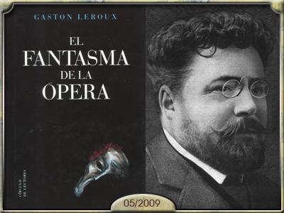 El Fantasma de la Ópera, de Gaston Leroux.